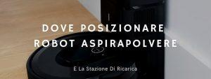 Read more about the article Dove Bisogna Mettere Il Robot Aspirapolvere E La Stazione Di Ricarica