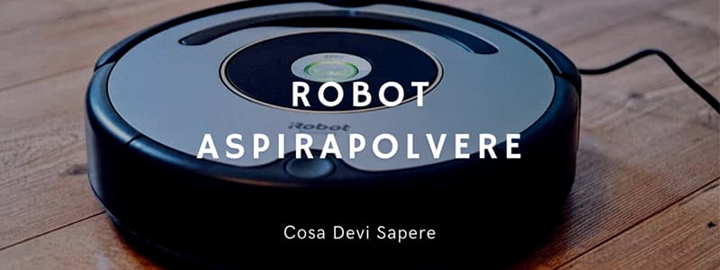 You are currently viewing Cosa Devi Sapere Sui Robot Aspirapolvere